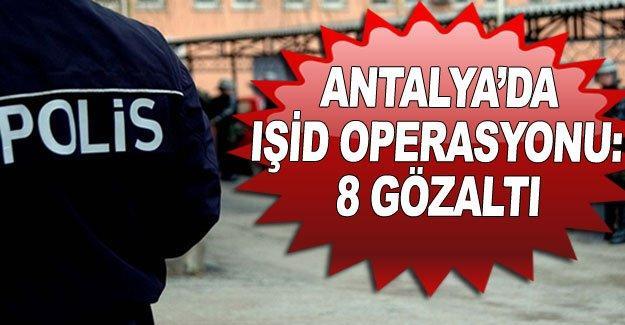 Antalya'da IŞİD operasyonu: 8 gözaltı
