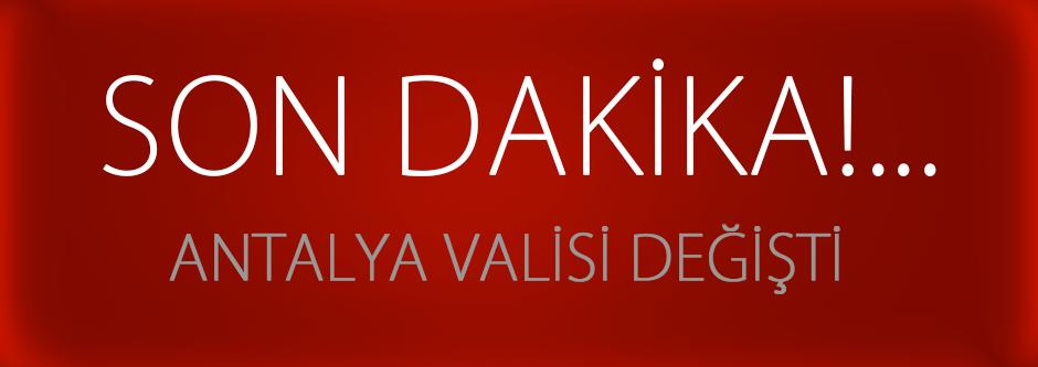 Antalya Valisi Muammer Türker merkeze atandı…
