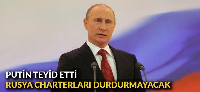 PUTİN TEYİD ETTİ, RUSYA CHARTERLARI DURDURMAYACAK