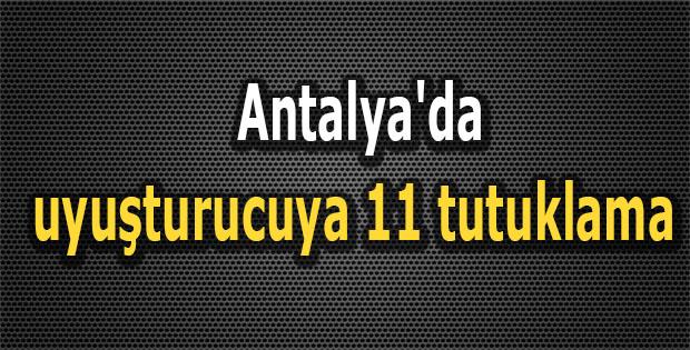 Antalya'da uyuşturucuya 11 tutuklama
