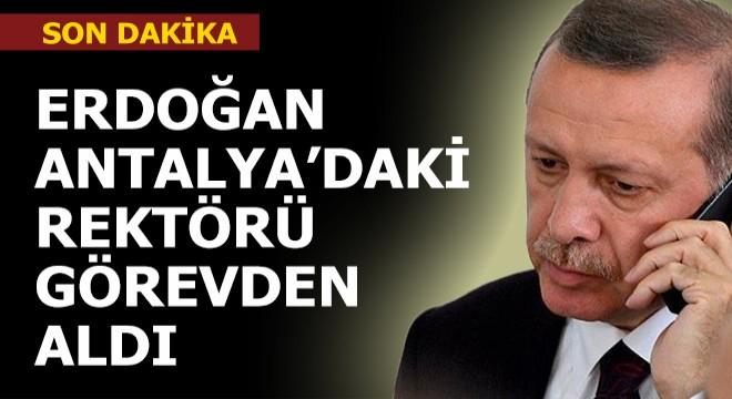 Erdoğan, Antalya'daki rektörü görevden aldı