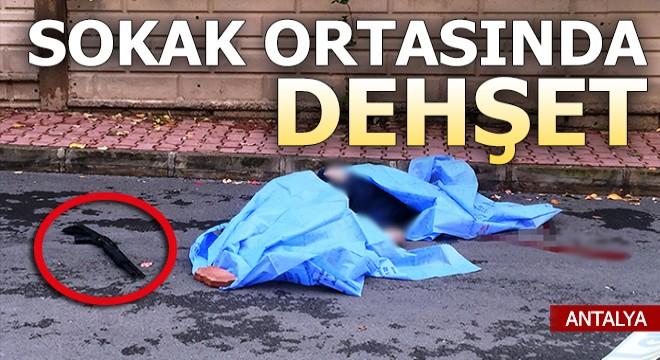 Antalya'da sokak ortasında dehşet