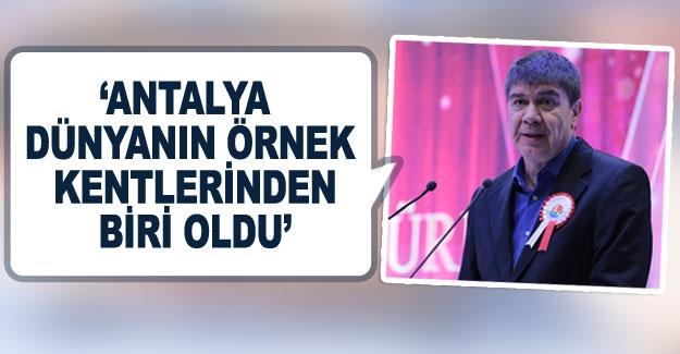 """Türel: """"Antalya dünyanın örnek kentlerinden biri oldu"""""""