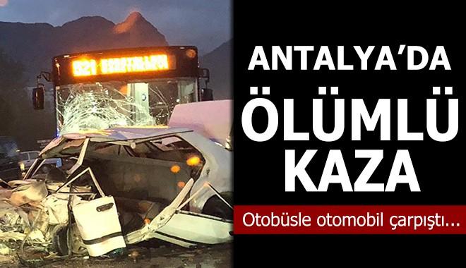 Antalya'da otobüsle otomobil çarpıştı…