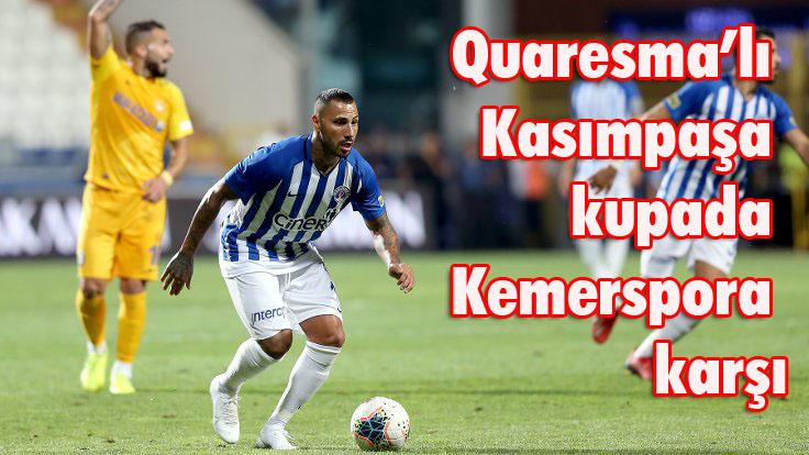 Quaresma'lı Kasımpaşa kupada Kemerspora karşı