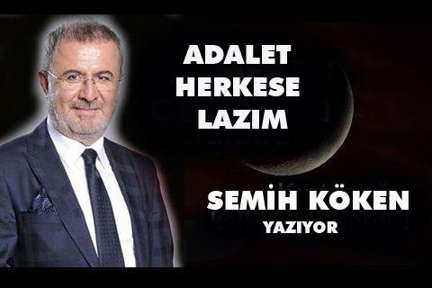 ADALET HERKESE LAZIM ÖZELLİKLE SİZE LAZIM