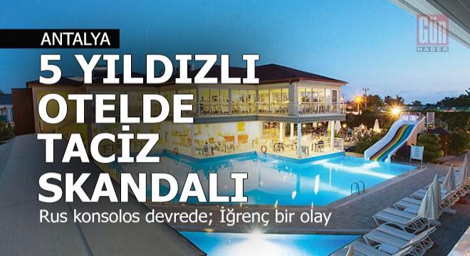 Antalya'da 5 yıldızlı otelde taciz skandalı