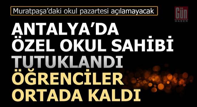 Antalya'da özel okul sahibi tutuklandı,