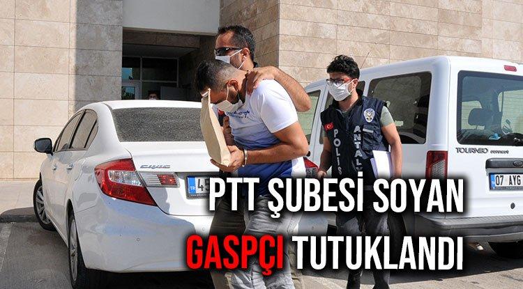 PTT ŞUBESİ SOYAN GASPÇI TUTUKLANDI