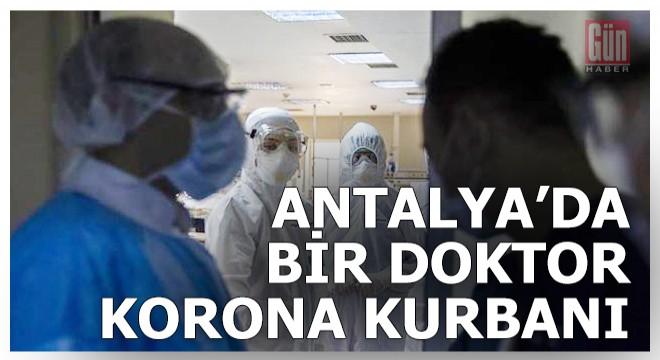 Antalya'da bir doktor korona kurbanı oldu