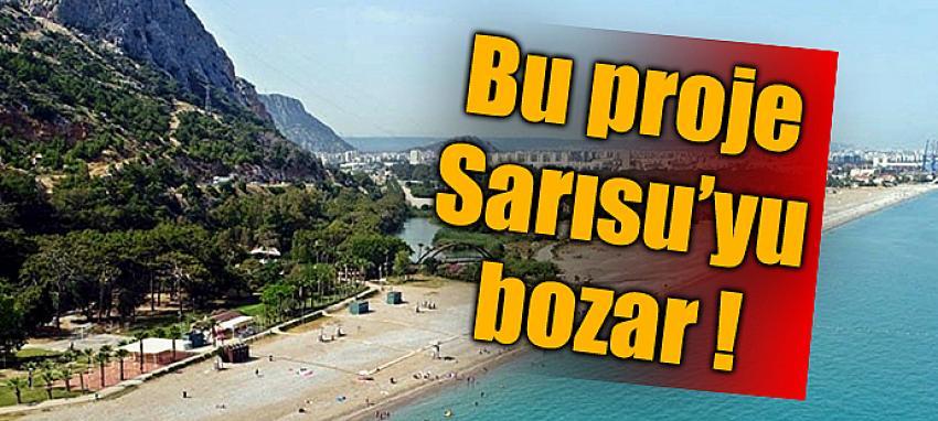Bu proje Sarısu'yu bozar !