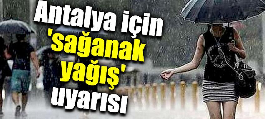 Antalya için 'sağanak yağış' uyarısı