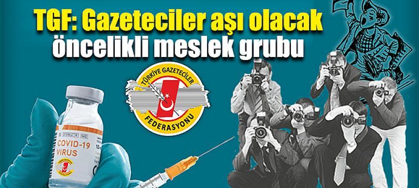 TGF: Gazeteciler aşı olacak öncelikli meslek grubu