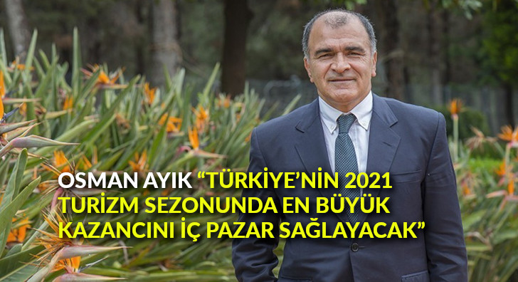 """Osman Ayık: """"Türkiye'nin 2021 turizm sezonunda en büyük kazancını iç pazar sağlayacak"""""""