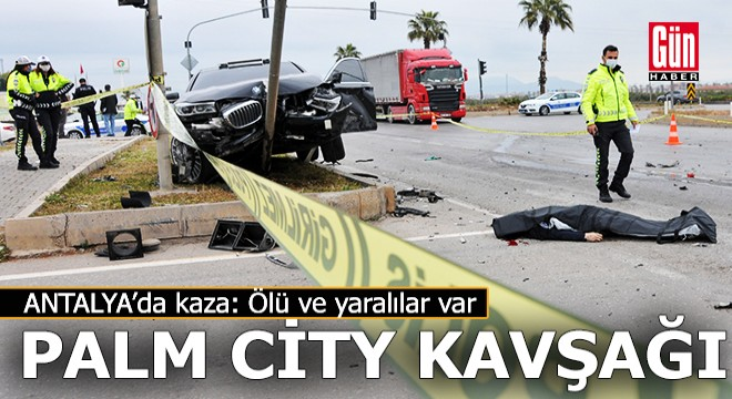 Antalya Palm City Kavşağı'nda kaza; bir ölü, 5 yaralı var