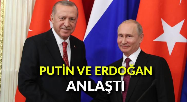 Putin ve Erdoğan anlaştı