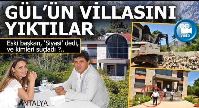 Kemer Eski Belediye Başkanı Gül'ün villasını yıktılar