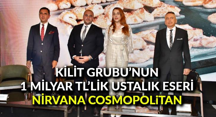 Kilit Grubu'nun 1 milyar TL'lik ustalık eseri: Nirvana Cosmopolitan