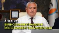 Antalya birinci darbeyi pandemi, ikinci darbeyi turizmden aldı
