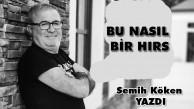 BU NASIL BİR HIRS
