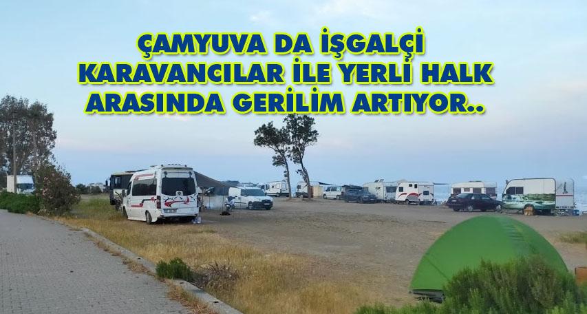 ÇAMYUVA DA İŞGALÇİ  KARAVANCILAR İLE YERLİ HALK ARASINDA GERİLİM ARTIYOR..