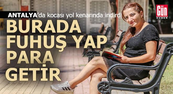 Antalya'da kocası tarafından fuhuşa zorlanan kadın anlatıyor