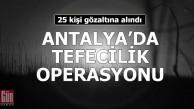 Serik ve Kemerde  'tefecilik' operasyonu: 25 gözaltı