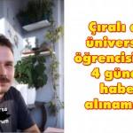 Çıralı da  üniversite öğrencisinden 4 gündür haber alınamıyor