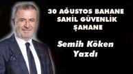30 AĞUSTOS BAHANE  SAHİL GÜVENLİK ŞAHANE