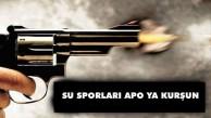 SU SPORLARINA İKİ KURŞUN SIKILDI