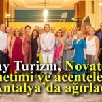 Akay Turizm, Novatours yönetimi ve acentelerini Antalya'da ağırladı
